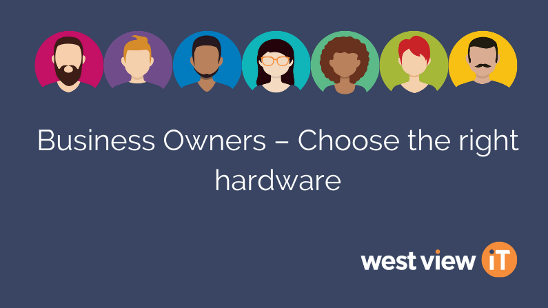 Business Owners – Choose the right hardware